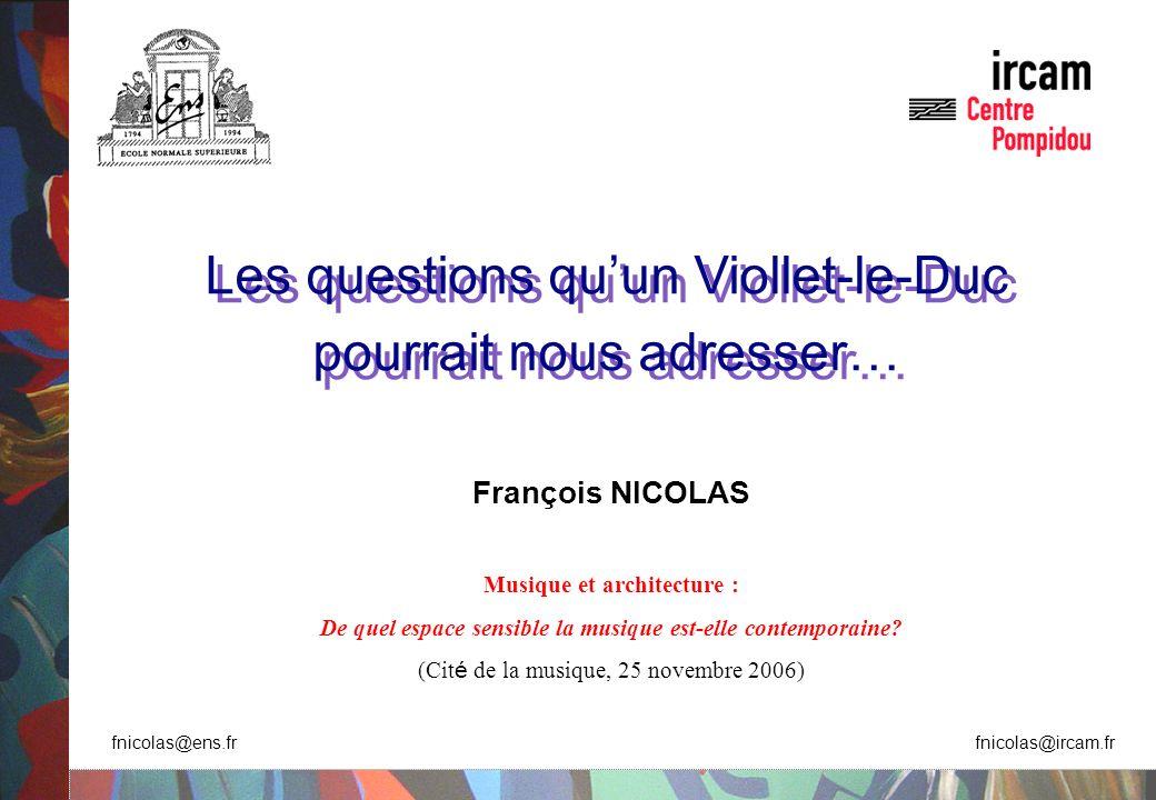 Les questions quun Viollet-le-Duc pourrait nous adresser… Les questions quun Viollet-le-Duc pourrait nous adresser… François NICOLAS Musique et archit