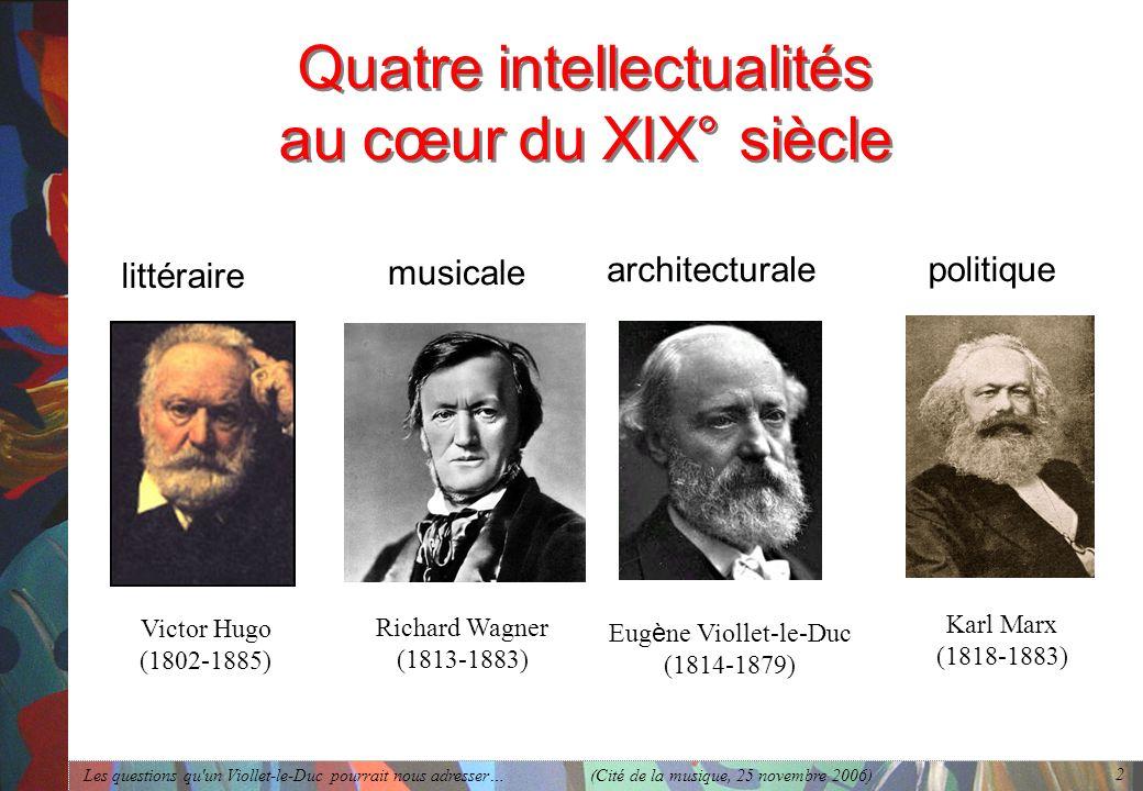 Les questions qu'un Viollet-le-Duc pourrait nous adresser… (Cité de la musique, 25 novembre 2006) 2 Quatre intellectualités au cœur du XIX° siècle Kar