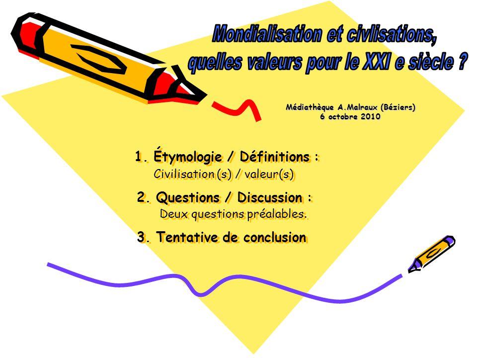 1. Étymologie / Définitions : Civilisation (s) / valeur(s) 2. Questions / Discussion : Deux questions préalables. 3. Tentative de conclusion Médiathèq