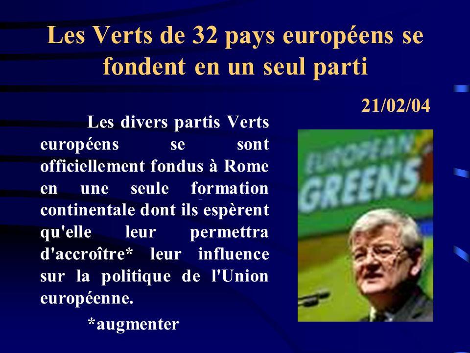 Les Verts de 32 pays européens se fondent en un seul parti Les divers partis Verts européens se sont officiellement fondus à Rome en une seule formation continentale dont ils espèrent qu elle leur permettra d accroître* leur influence sur la politique de l Union européenne.