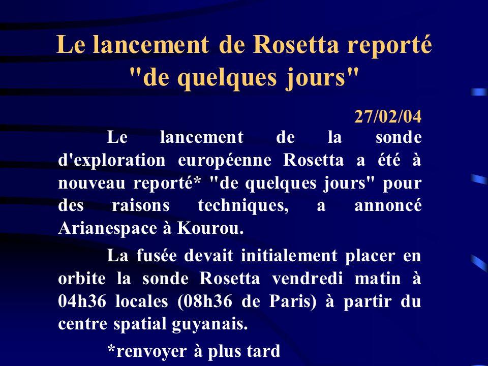 Le lancement de Rosetta reporté de quelques jours Le lancement de la sonde d exploration européenne Rosetta a été à nouveau reporté* de quelques jours pour des raisons techniques, a annoncé Arianespace à Kourou.