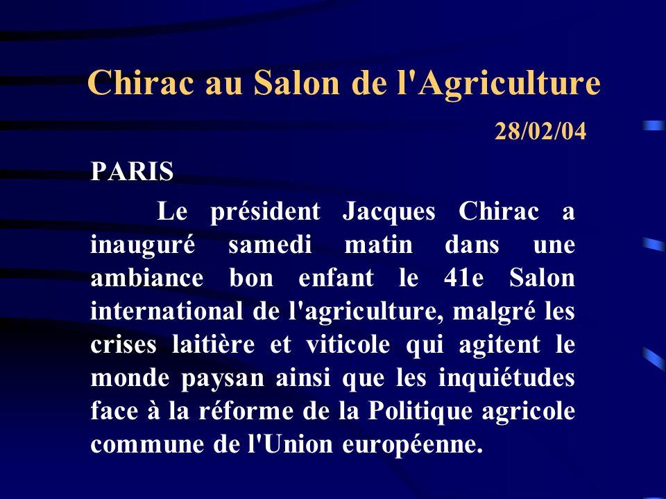 Chirac au Salon de l Agriculture PARIS Le président Jacques Chirac a inauguré samedi matin dans une ambiance bon enfant le 41e Salon international de l agriculture, malgré les crises laitière et viticole qui agitent le monde paysan ainsi que les inquiétudes face à la réforme de la Politique agricole commune de l Union européenne.