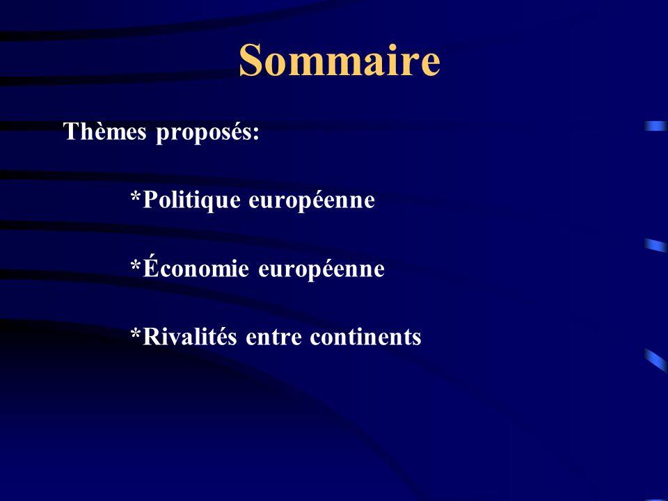 Sommaire Thèmes proposés: *Politique européenne *Économie européenne *Rivalités entre continents