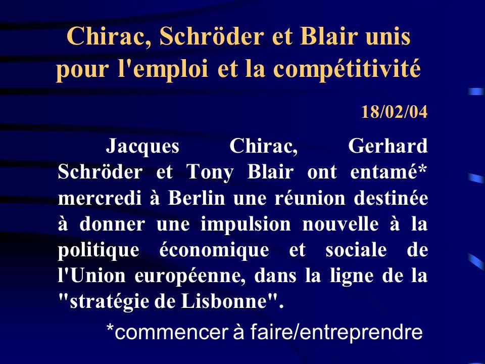 Chirac, Schröder et Blair unis pour l emploi et la compétitivité Jacques Chirac, Gerhard Schröder et Tony Blair ont entamé* mercredi à Berlin une réunion destinée à donner une impulsion nouvelle à la politique économique et sociale de l Union européenne, dans la ligne de la stratégie de Lisbonne .