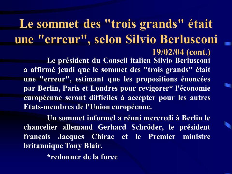 Le sommet des trois grands était une erreur , selon Silvio Berlusconi Le président du Conseil italien Silvio Berlusconi a affirmé jeudi que le sommet des trois grands était une erreur , estimant que les propositions énoncées par Berlin, Paris et Londres pour revigorer* l économie européenne seront difficiles à accepter pour les autres Etats-membres de l Union européenne.