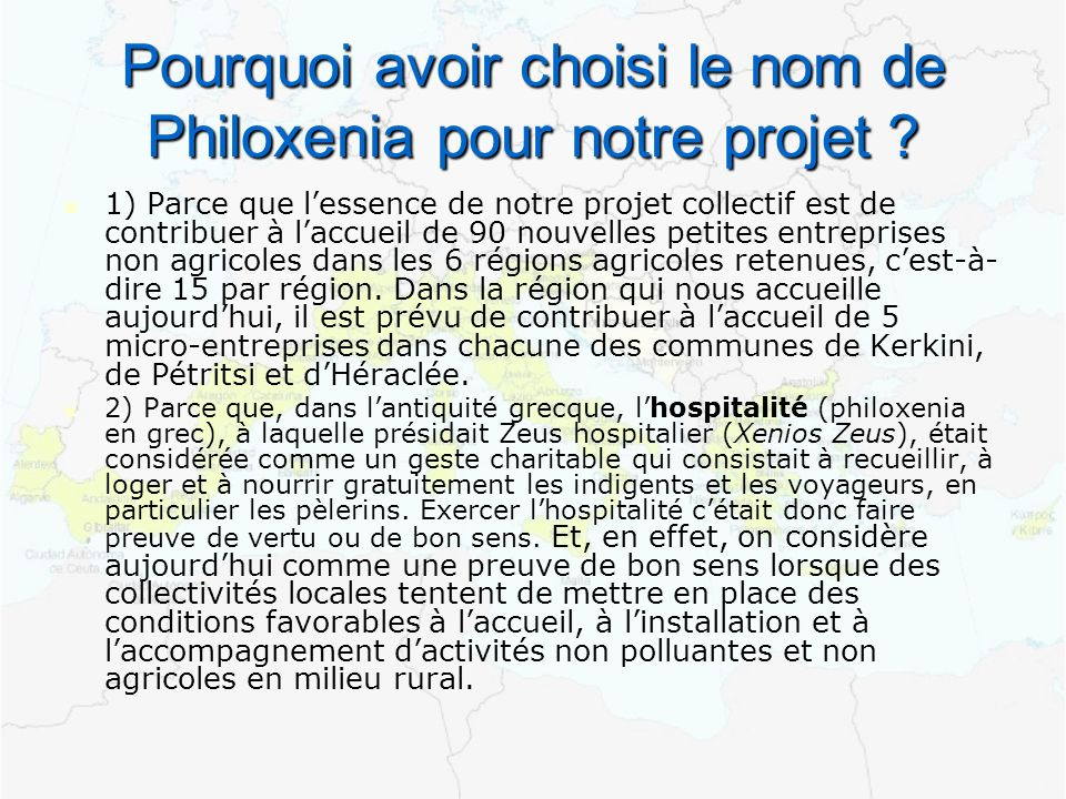 Pourquoi avoir choisi le nom de Philoxenia pour notre projet ? 1) Parce que lessence de notre projet collectif est de contribuer à laccueil de 90 nouv