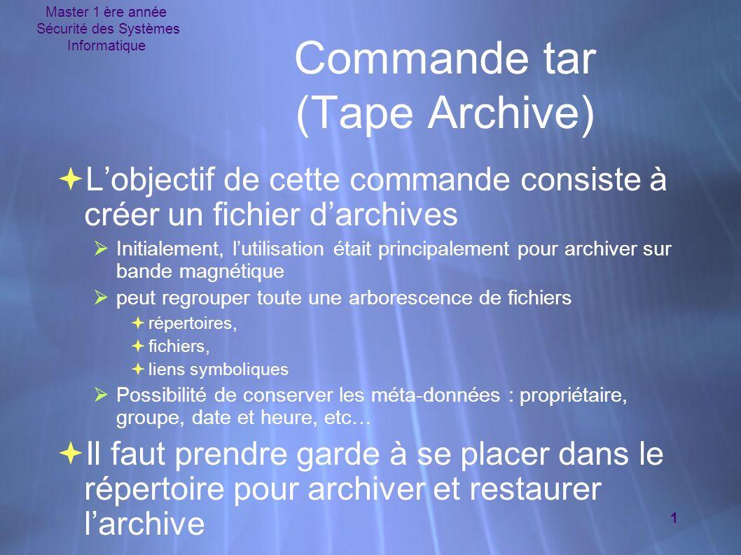 Master 1 ère année Sécurité des Systèmes Informatique 1 Commande tar (Tape Archive) Lobjectif de cette commande consiste à créer un fichier darchives
