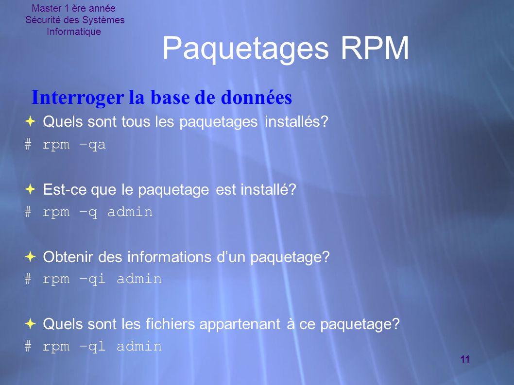 Master 1 ère année Sécurité des Systèmes Informatique 11 Paquetages RPM Quels sont tous les paquetages installés? # rpm –qa Est-ce que le paquetage es
