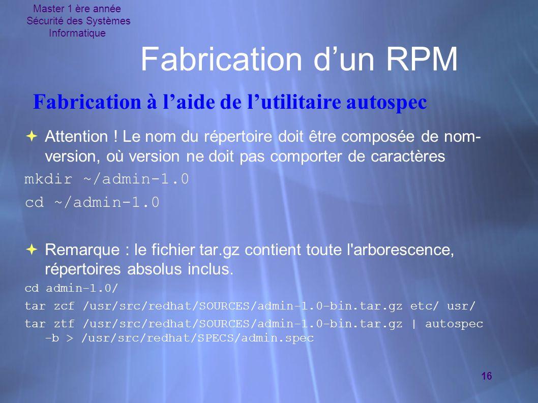 Master 1 ère année Sécurité des Systèmes Informatique 16 Fabrication dun RPM Attention ! Le nom du répertoire doit être composée de nom- version, où v