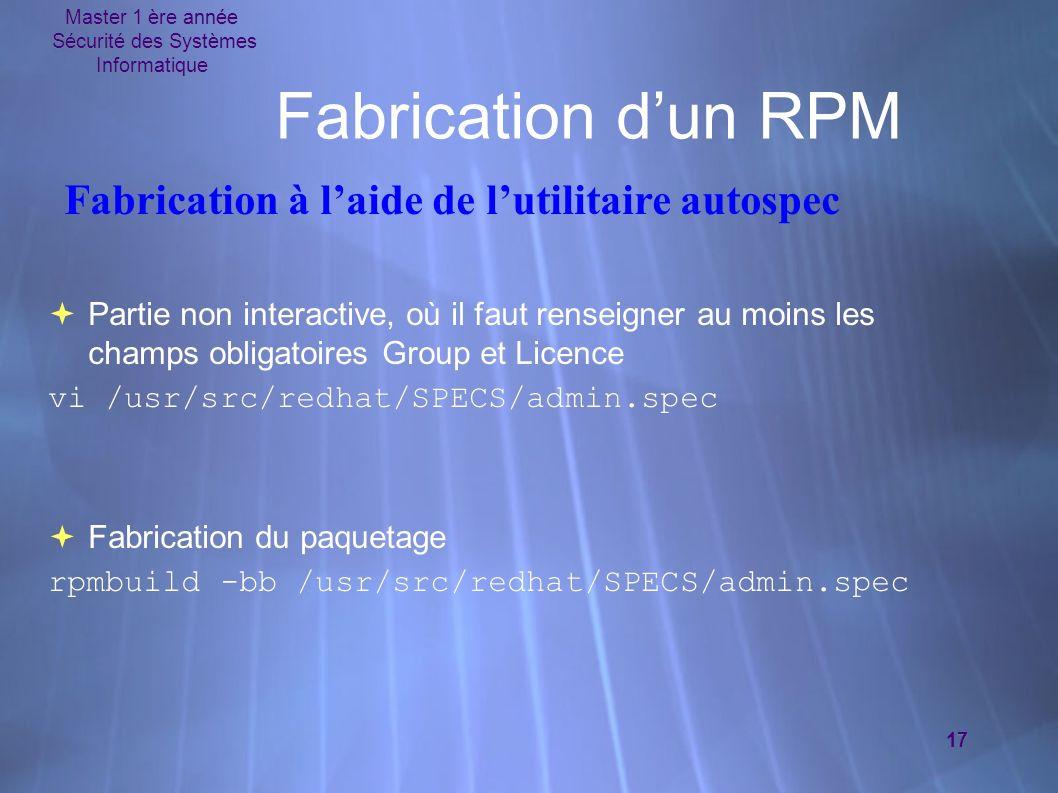 Master 1 ère année Sécurité des Systèmes Informatique 17 Fabrication dun RPM Partie non interactive, où il faut renseigner au moins les champs obligat