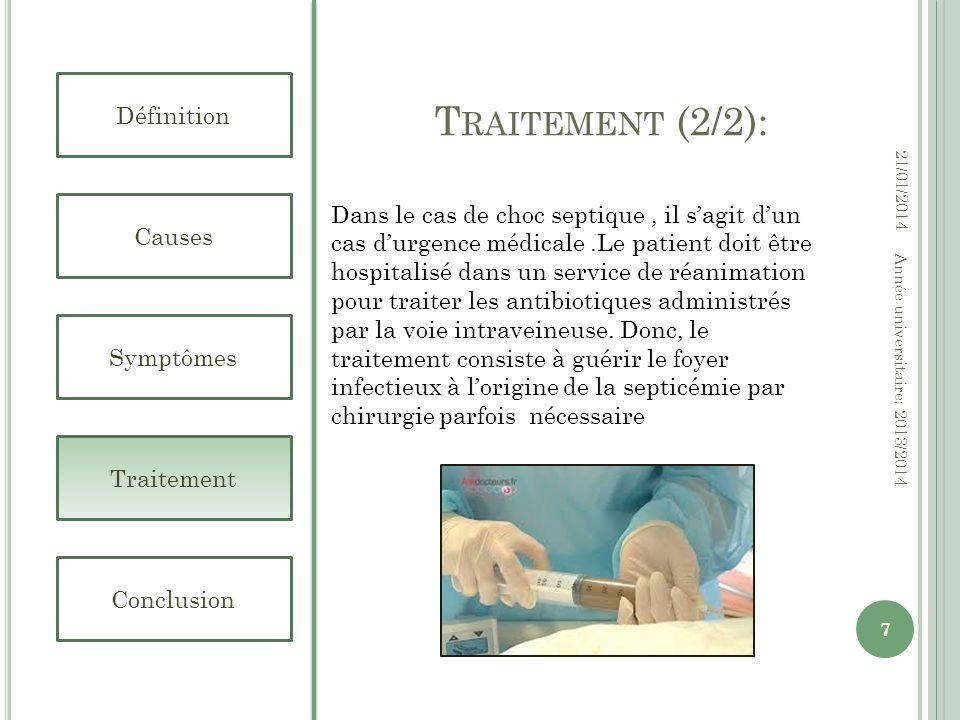 C ONCLUSION : Définition Causes Symptômes Traitement Conclusion 21/01/2014 8 Année universitaire: 2013/2014 La septicémie est considéré comme une infection très grave qui va se développer.donc,il faut respecter les règles dhygiènes et dasepsie puisque ils sont les meilleurs traitements préventives contre les germes