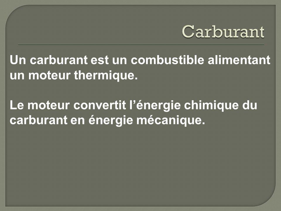 Un carburant est un combustible alimentant un moteur thermique. Le moteur convertit lénergie chimique du carburant en énergie mécanique.