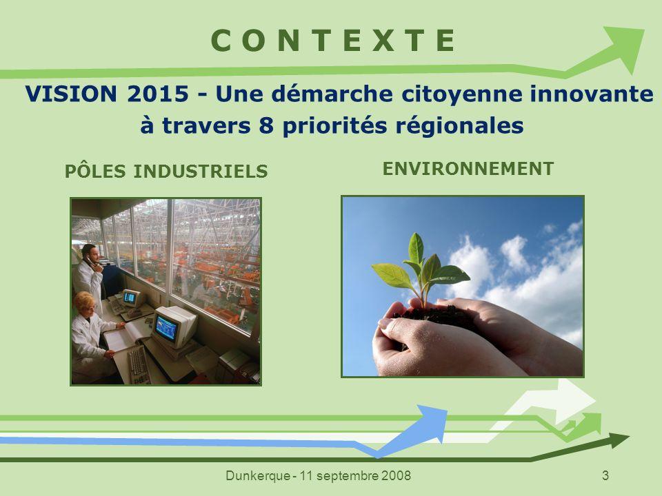 Dunkerque - 11 septembre 20083 C O N T E X T E VISION 2015 - Une démarche citoyenne innovante à travers 8 priorités régionales PÔLES INDUSTRIELS ENVIR