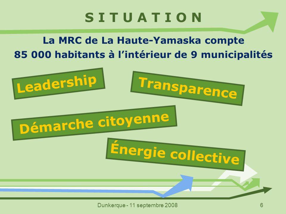 Dunkerque - 11 septembre 20086 La MRC de La Haute-Yamaska compte 85 000 habitants à lintérieur de 9 municipalités S I T U A T I O N Leadership Démarch