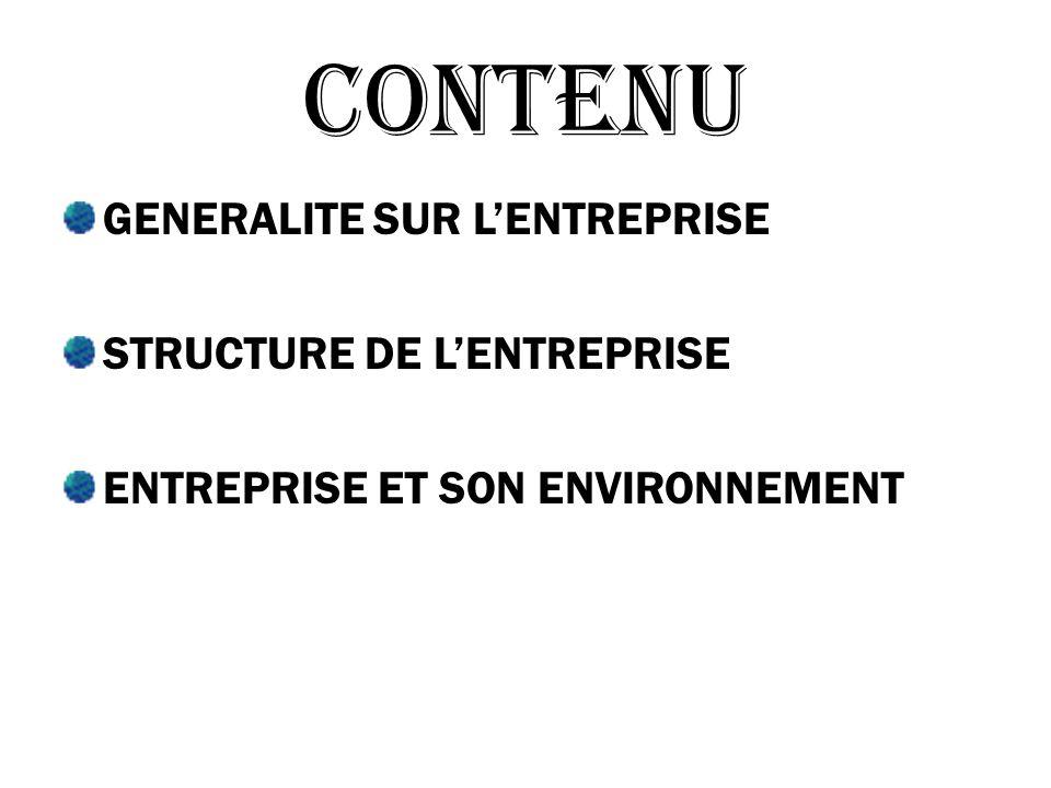 CONTENU GENERALITE SUR LENTREPRISE STRUCTURE DE LENTREPRISE ENTREPRISE ET SON ENVIRONNEMENT