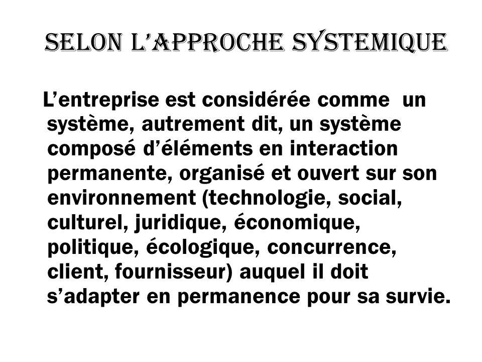 selon lapproche systemique Lentreprise est considérée comme un système, autrement dit, un système composé déléments en interaction permanente, organis