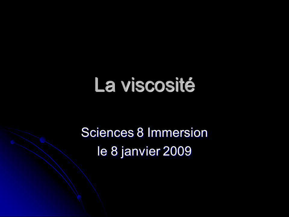 La viscosité Sciences 8 Immersion le 8 janvier 2009
