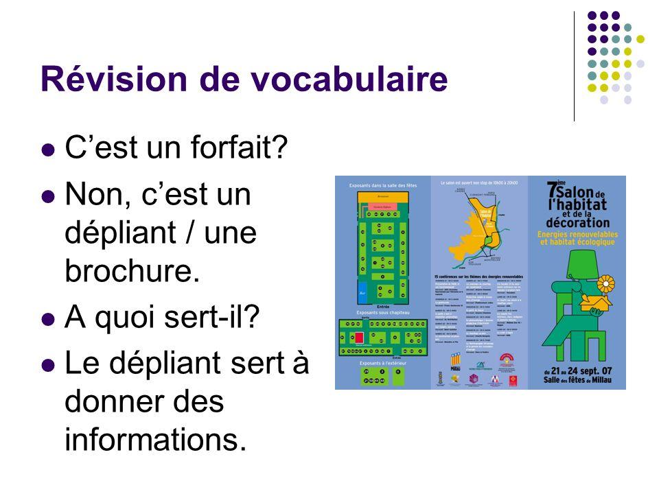 Révision de vocabulaire Cest un forfait? Non, cest un dépliant / une brochure. A quoi sert-il? Le dépliant sert à donner des informations.