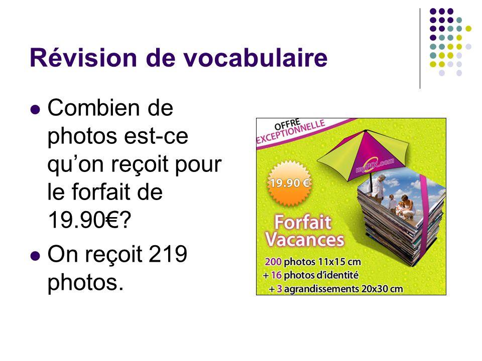 Révision de vocabulaire Combien de photos est-ce quon reçoit pour le forfait de 19.90? On reçoit 219 photos.