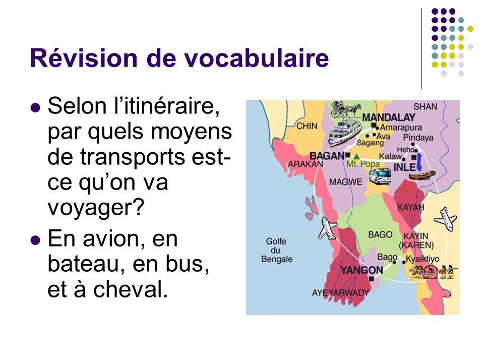 Révision de vocabulaire Selon litinéraire, par quels moyens de transports est- ce quon va voyager.