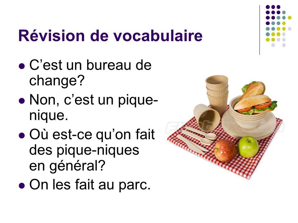 Révision de vocabulaire Cest un bureau de change.Non, cest un pique- nique.