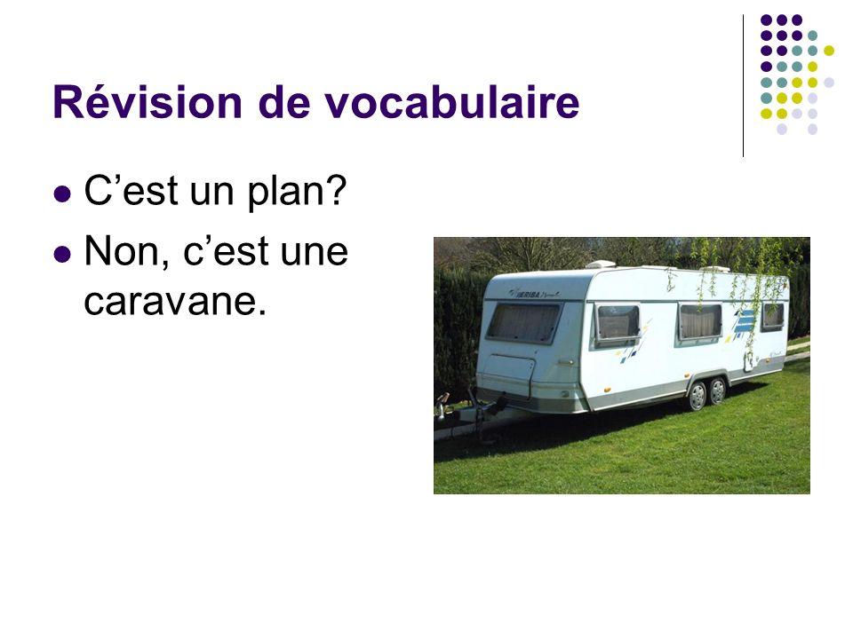 Révision de vocabulaire Cest un plan? Non, cest une caravane.