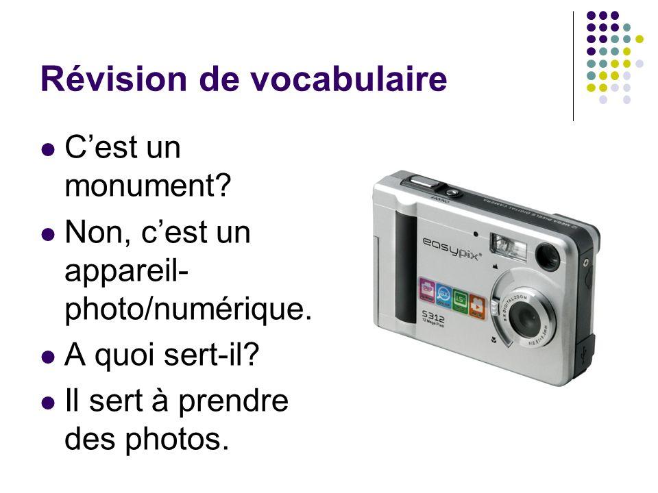 Révision de vocabulaire Cest un monument? Non, cest un appareil- photo/numérique. A quoi sert-il? Il sert à prendre des photos.