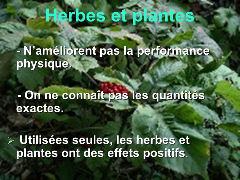 Herbes et plantes - Naméliorent pas la performance physique. - On ne connaît pas les quantités exactes. - On ne connaît pas les quantités exactes. Uti