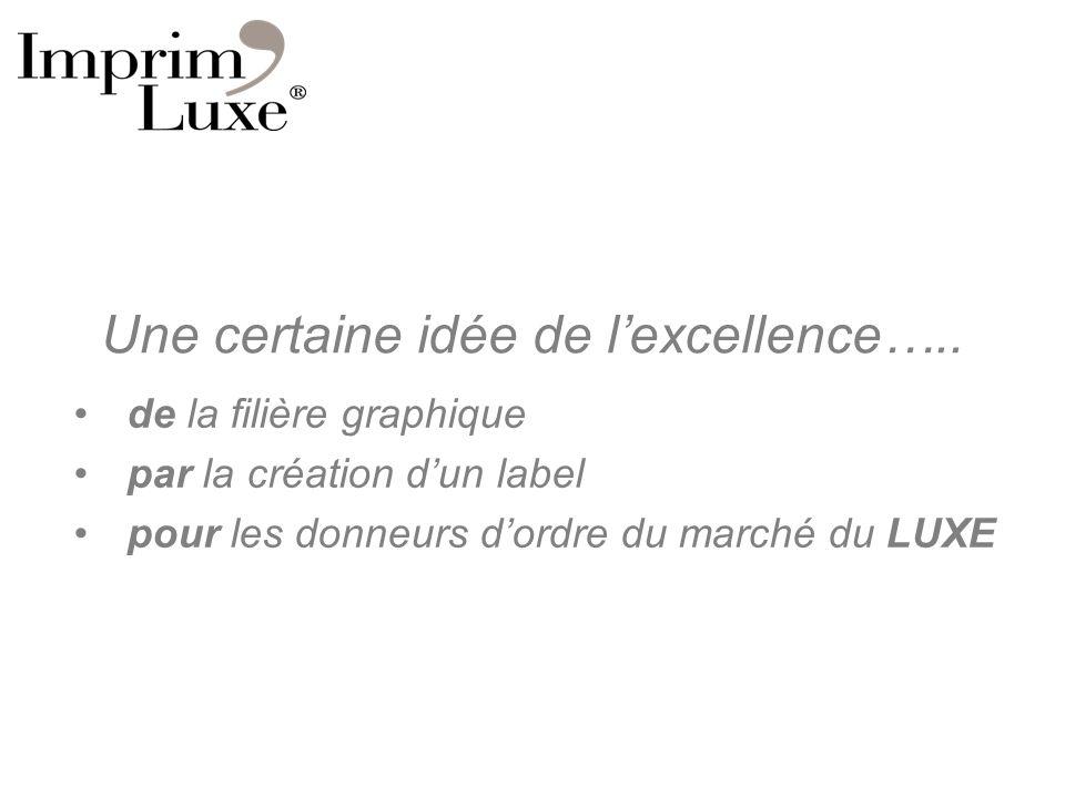Une certaine idée de lexcellence….. de la filière graphique par la création dun label pour les donneurs dordre du marché du LUXE