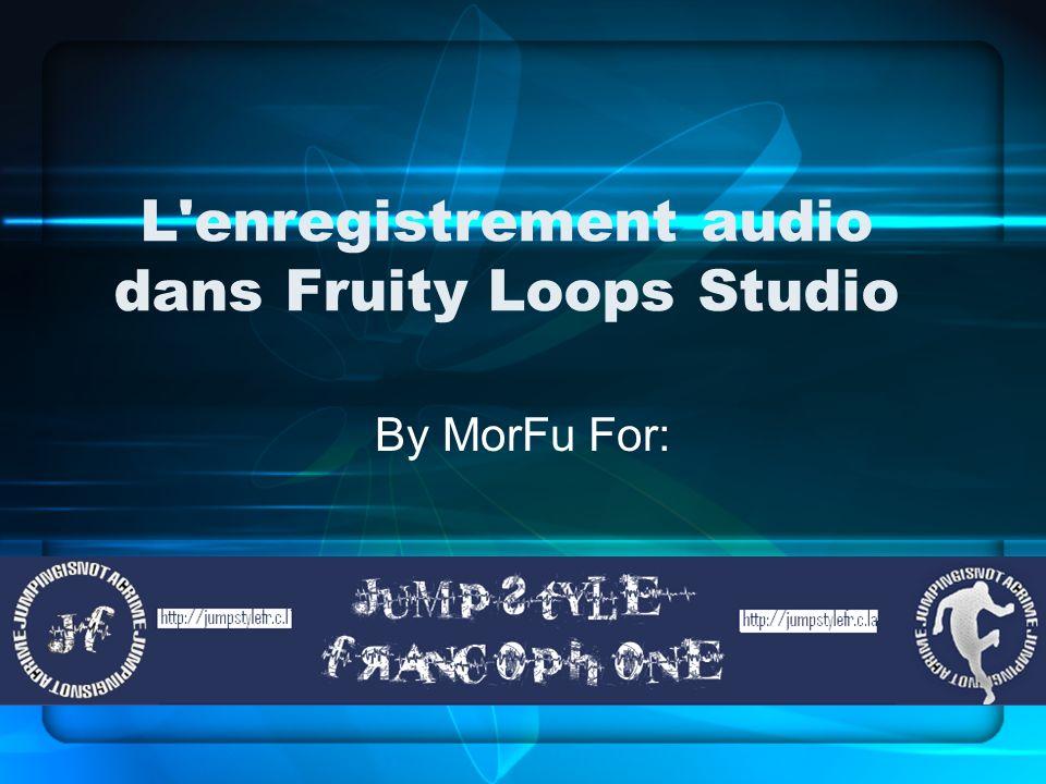 L enregistrement audio dans Fruity Loops Studio By MorFu For:
