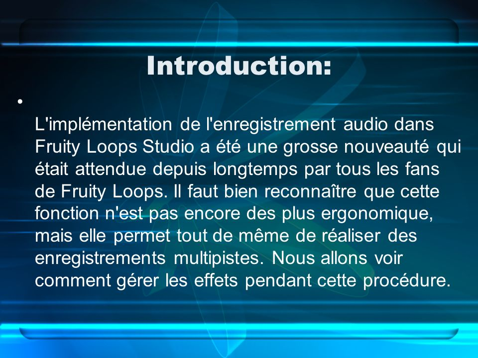 Introduction: L implémentation de l enregistrement audio dans Fruity Loops Studio a été une grosse nouveauté qui était attendue depuis longtemps par tous les fans de Fruity Loops.