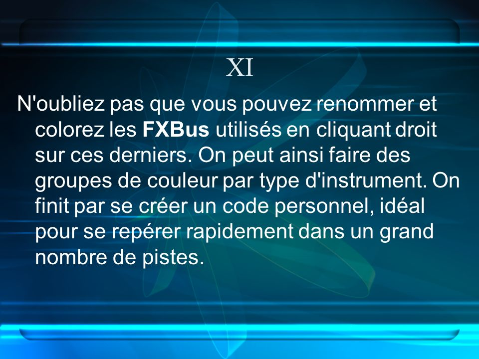 XI N oubliez pas que vous pouvez renommer et colorez les FXBus utilisés en cliquant droit sur ces derniers.