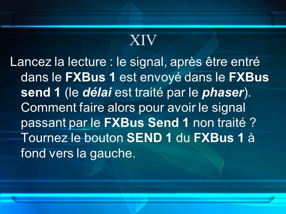 XIV Lancez la lecture : le signal, après être entré dans le FXBus 1 est envoyé dans le FXBus send 1 (le délai est traité par le phaser).