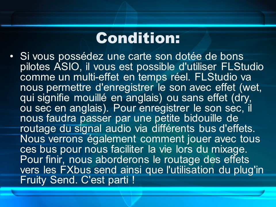 Condition: Si vous possédez une carte son dotée de bons pilotes ASIO, il vous est possible d utiliser FLStudio comme un multi-effet en temps réel.