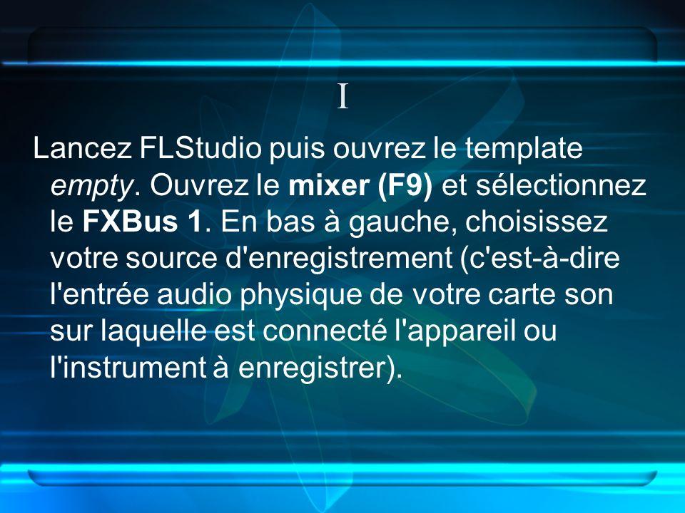I Lancez FLStudio puis ouvrez le template empty. Ouvrez le mixer (F9) et sélectionnez le FXBus 1.