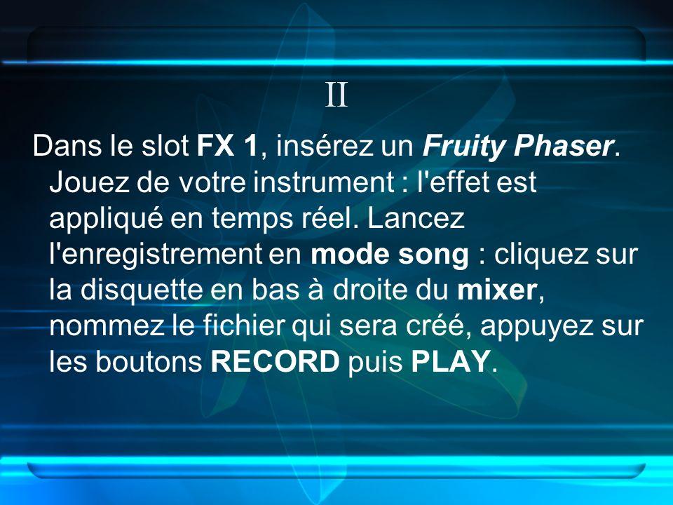 II Dans le slot FX 1, insérez un Fruity Phaser.