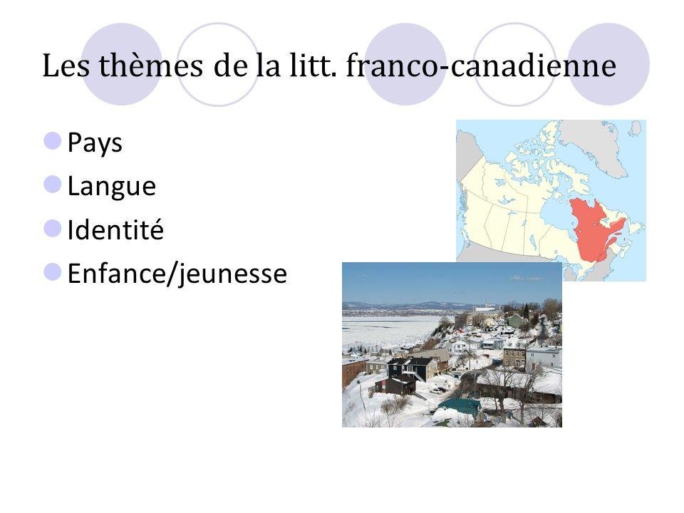 Les thèmes de la litt. franco-canadienne Pays Langue Identité Enfance/jeunesse