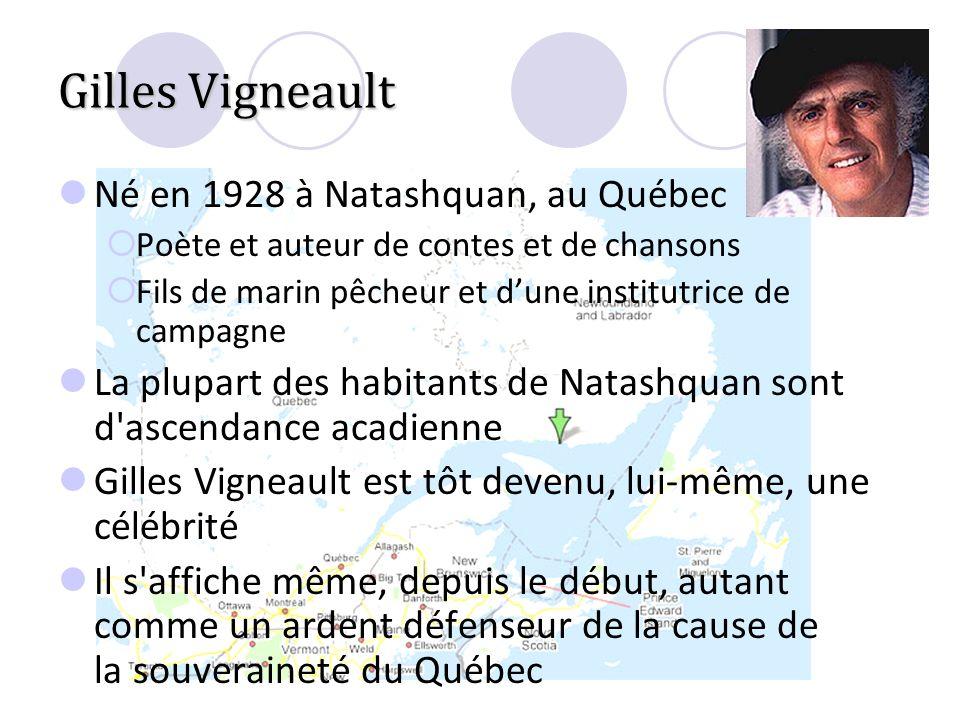 Gilles Vigneault Né en 1928 à Natashquan, au Québec Poète et auteur de contes et de chansons Fils de marin pêcheur et dune institutrice de campagne La