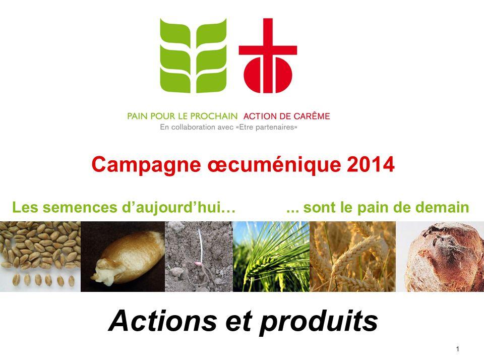 Campagne œcuménique 2014 1 Actions et produits Les semences daujourdhui…... sont le pain de demain