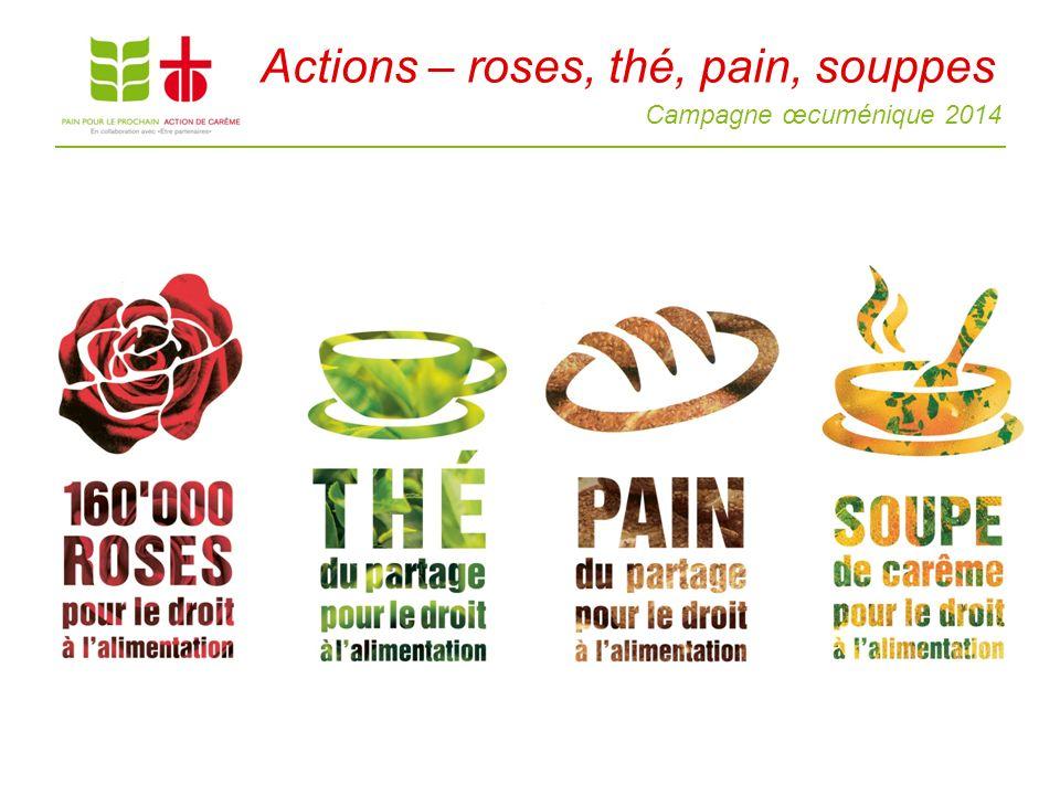Campagne œcuménique 2014 Actions – roses, thé, pain, souppes