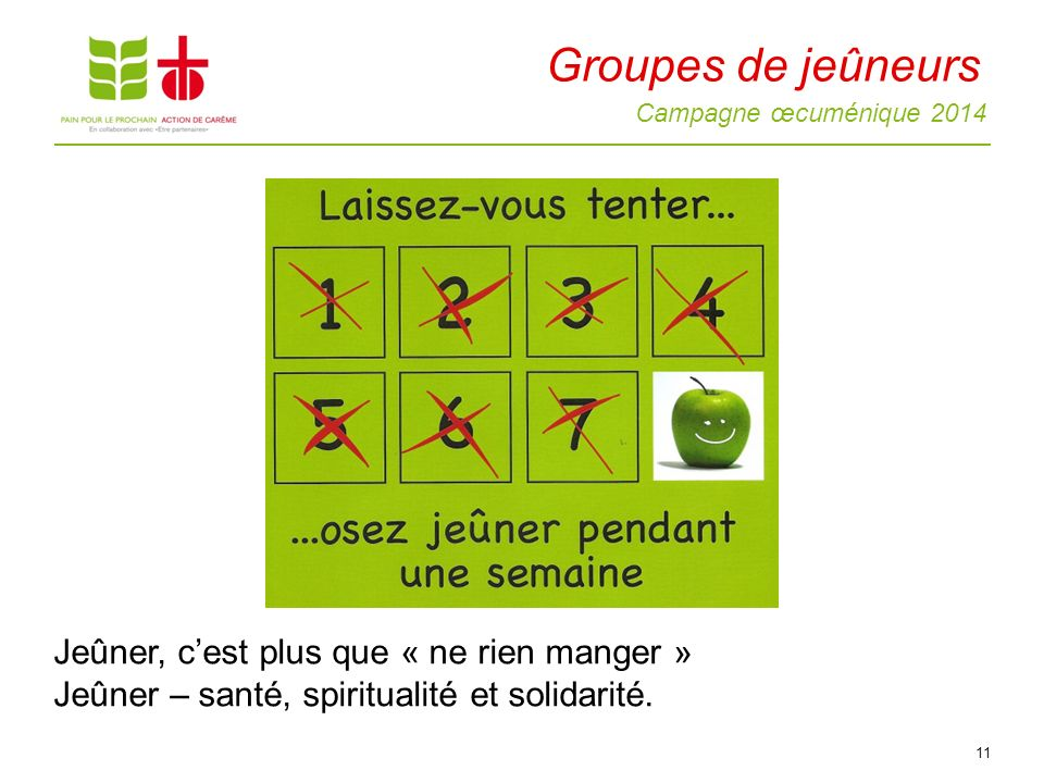 Campagne œcuménique 2014 11 Jeûner, cest plus que « ne rien manger » Jeûner – santé, spiritualité et solidarité.