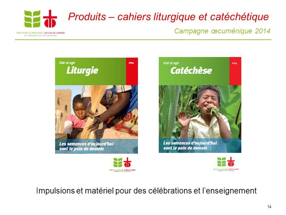 Campagne œcuménique 2014 14 Impulsions et matériel pour des célébrations et lenseignement Produits – cahiers liturgique et catéchétique