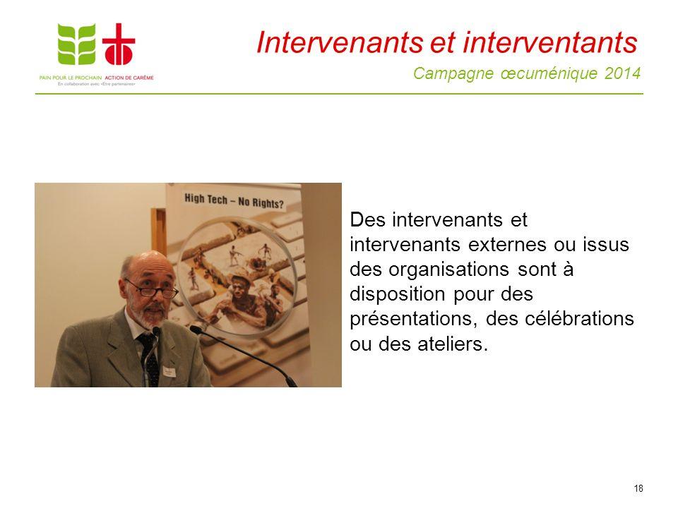 Campagne œcuménique 2014 18 Des intervenants et intervenants externes ou issus des organisations sont à disposition pour des présentations, des célébrations ou des ateliers.