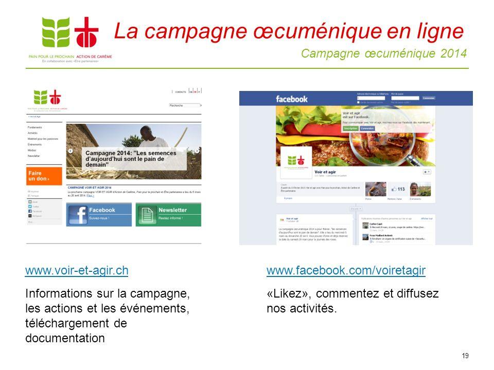 Campagne œcuménique 2014 19 www.facebook.com/voiretagir «Likez», commentez et diffusez nos activités.