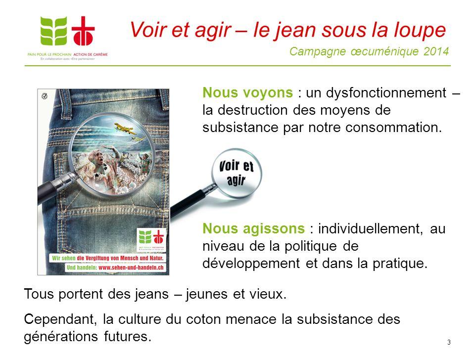 Campagne œcuménique 2014 Nous voyons : un dysfonctionnement – la destruction des moyens de subsistance par notre consommation.