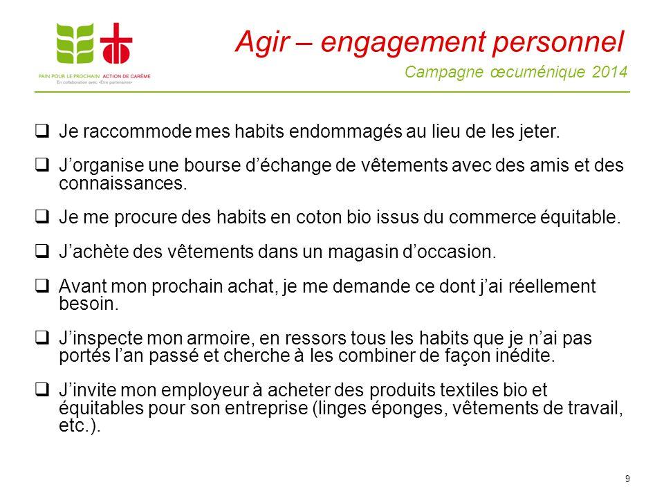 Campagne œcuménique 2014 9 Agir – engagement personnel Je raccommode mes habits endommagés au lieu de les jeter.