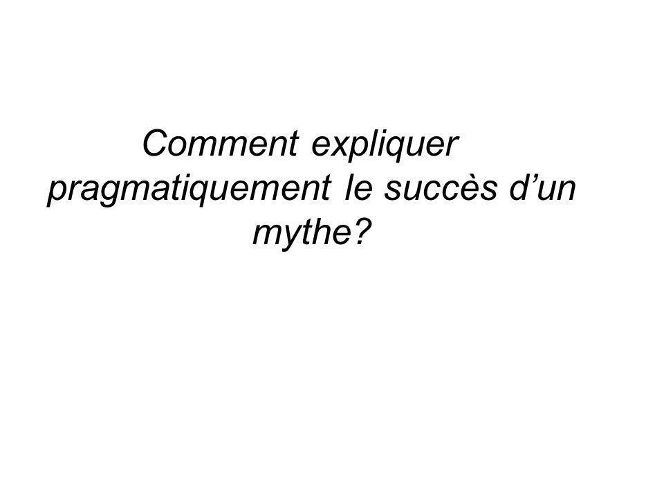Comment expliquer pragmatiquement le succès dun mythe?