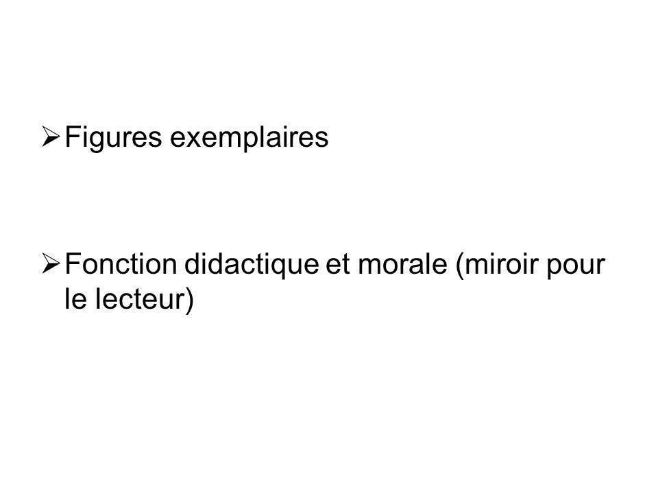 Figures exemplaires Fonction didactique et morale (miroir pour le lecteur)