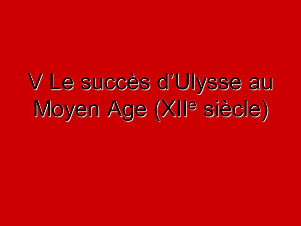 V Le succès dUlysse au Moyen Age (XII e siècle)