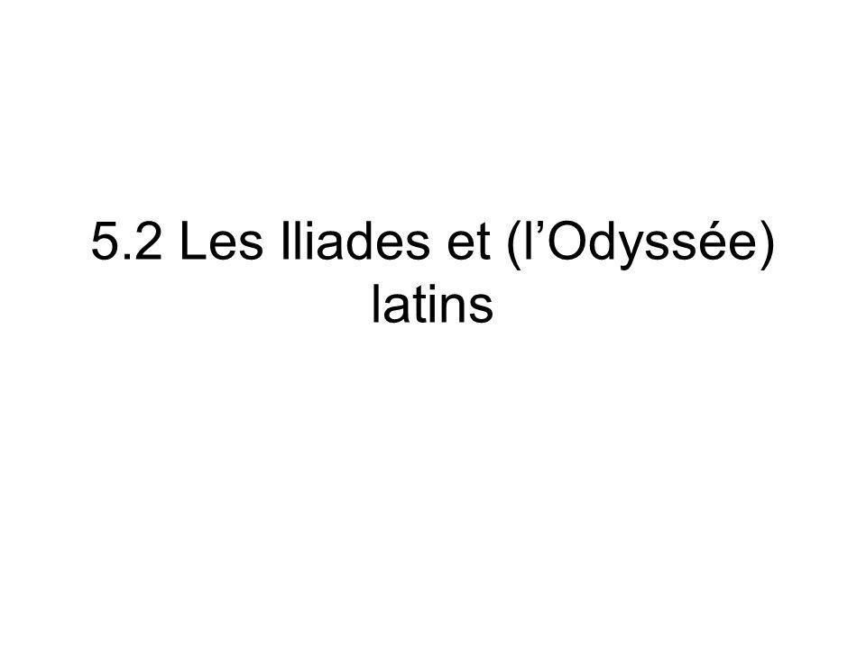 5.2 Les Iliades et (lOdyssée) latins